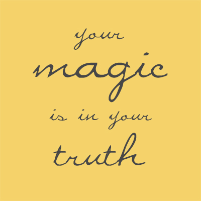 Your magic is in your truth