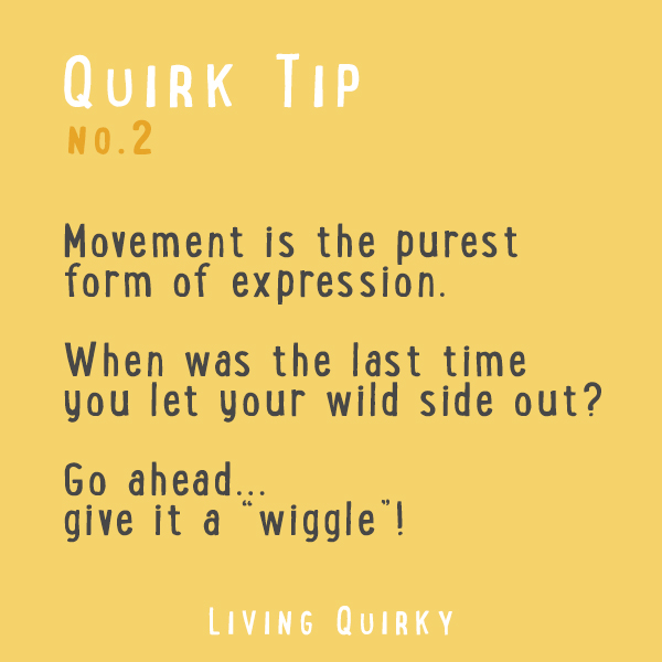 Movement is the purest form of expression. When was the last time you let your wild side out? Go ahead... give it a wiggle!