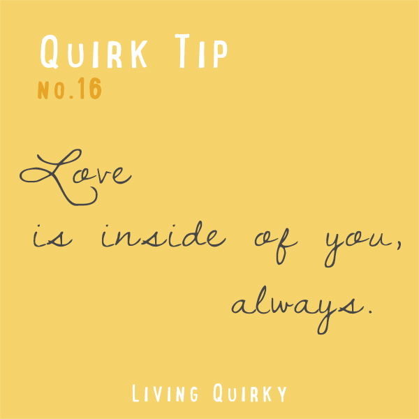 QT16: Love is inside of you, always.